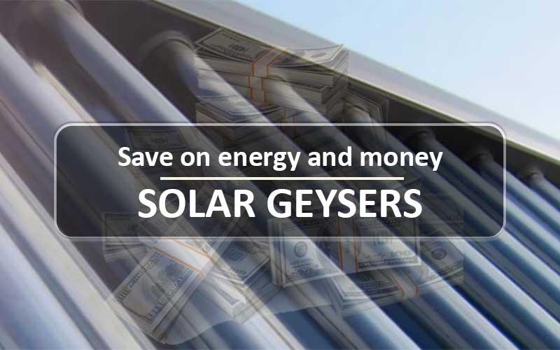Save Money With Solar Geysers